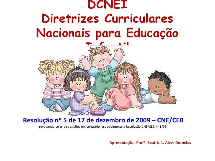 DCNEIDiretrizes Curriculares Nacionais para Educação Infantil<br />Resolução nº 5 de 17 de dezembro de 2009 – CNE/CEB revo...