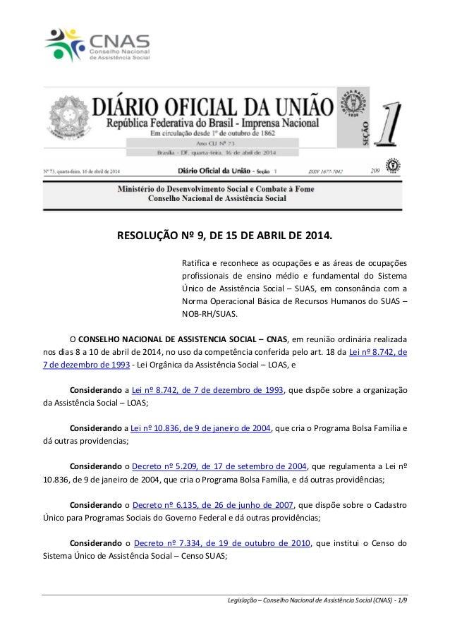 Legislação – Conselho Nacional de Assistência Social (CNAS) - 1/9  RESOLUÇÃO Nº 9, DE 15 DE ABRIL DE 2014.  Ratifica e rec...