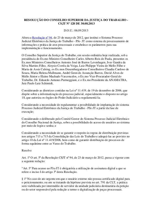 RESOLUÇÃO DO CONSELHO SUPERIOR DA JUSTIÇA DO TRABALHO CSJT Nº 128 DE 30.08.2013 D.O.U.: 06.09.2013 Altera a Resolução nº 9...
