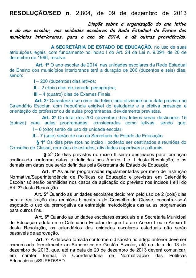 RESOLUÇÃO/SED n. 2.804, de 09 de dezembro de 2013 Dispõe sobre a organização do ano letivo e do ano escolar, nas unidades ...