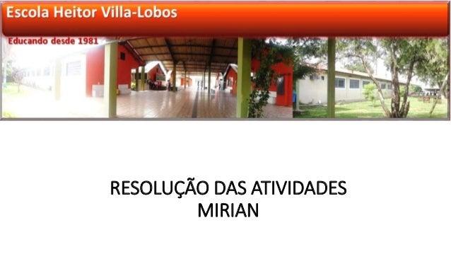 RESOLUÇÃO DAS ATIVIDADES  MIRIAN