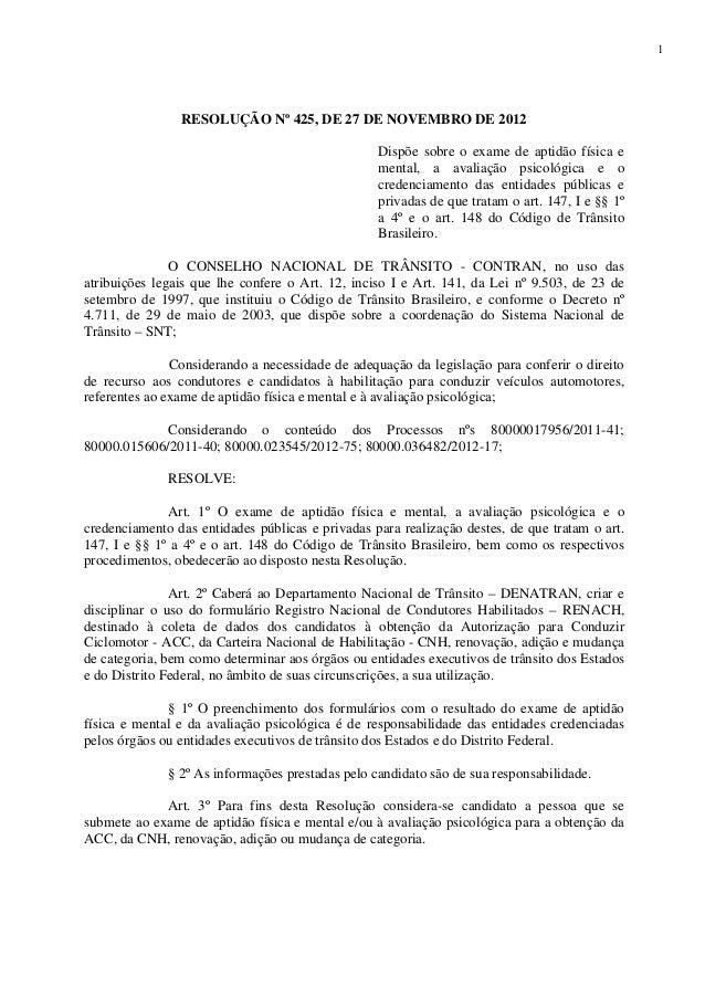 1 RESOLUÇÃO Nº 425, DE 27 DE NOVEMBRO DE 2012 Dispõe sobre o exame de aptidão física e mental, a avaliação psicológica e o...