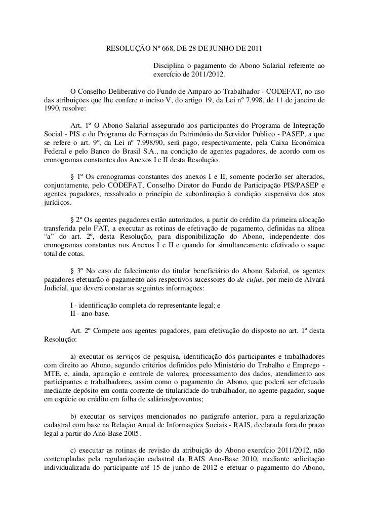 RESOLUÇÃO Nº 668, DE 28 DE JUNHO DE 2011                                     Disciplina o pagamento do Abono Salarial refe...