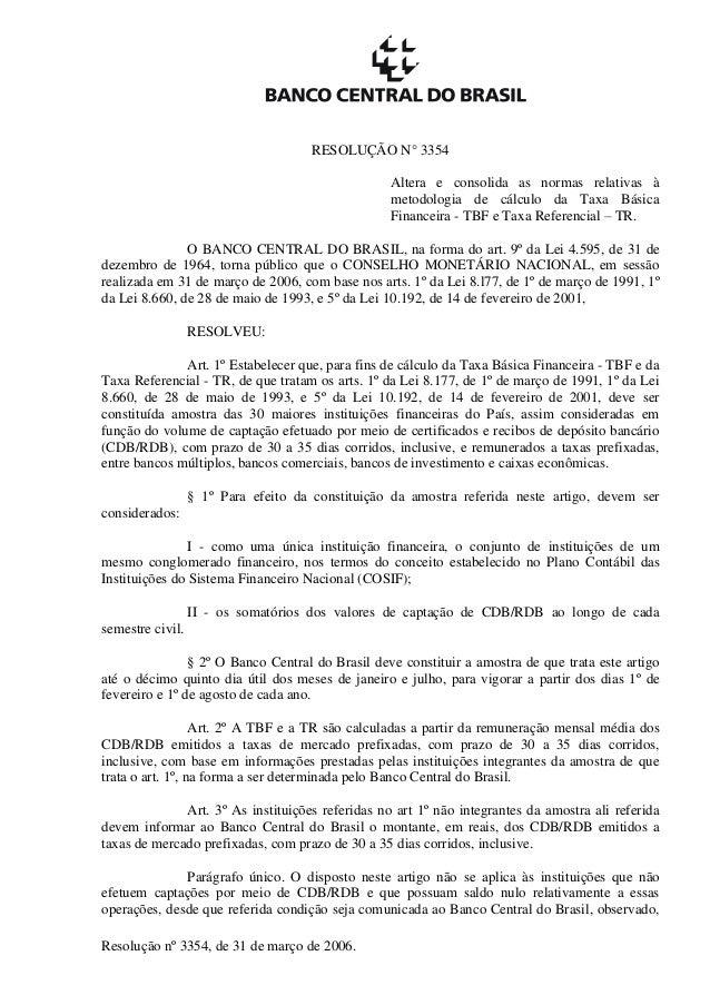 RESOLUÇÃO N° 3354 Altera e consolida as normas relativas à metodologia de cálculo da Taxa Básica Financeira - TBF e Taxa R...