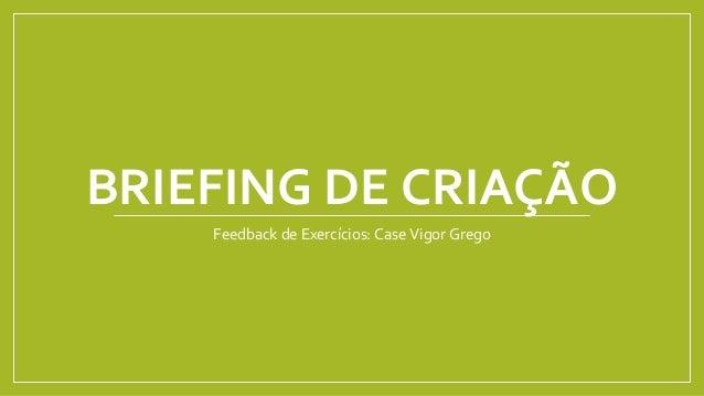 BRIEFING DE CRIAÇÃO Feedback de Exercícios: Case Vigor Grego