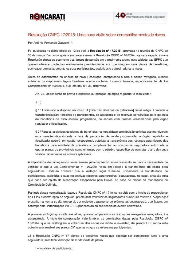 Resolução CNPC 17/2015: Uma nova visão sobre compartilhamento de riscos Por Antônio Fernando Gazzoni (*) Foi publicada no ...