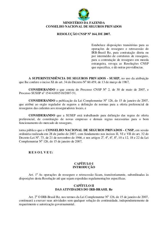 MINISTÉRIO DA FAZENDA CONSELHO NACIONAL DE SEGUROS PRIVADOS RESOLUÇÃO CNSP No 164, DE 2007. Estabelece disposições transit...