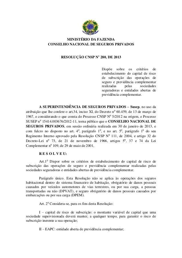 MINISTÉRIO DA FAZENDA CONSELHO NACIONAL DE SEGUROS PRIVADOS RESOLUÇÃO CNSP No 280, DE 2013 Dispõe sobre os critérios de es...