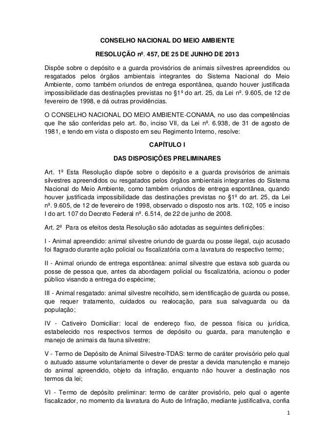 1 CONSELHO NACIONAL DO MEIO AMBIENTE RESOLUÇÃO nº. 457, DE 25 DE JUNHO DE 2013 Dispõe sobre o depósito e a guarda provisór...
