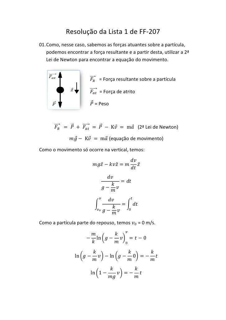 Resolução da Lista 1 de FF-20701. Como, nesse caso, sabemos as forças atuantes sobre a partícula,    podemos encontrar a f...
