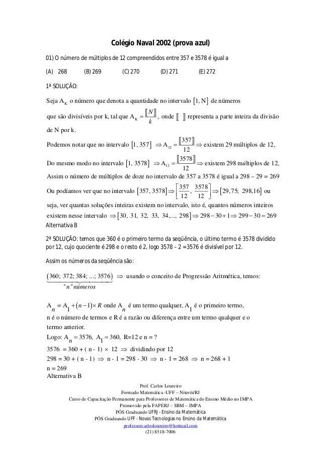 Colégio Naval 2002 (prova azul)01) O número de múltiplos de 12 compreendidos entre 357 e 3578 é igual a(A) 268          (B...