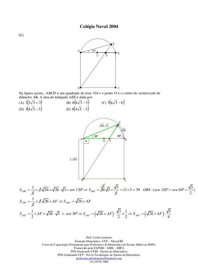 Colégio Naval 200401)Na figura acima , ABCD é um quadrado de área 104 e o ponto O é o centro do semicírculo dediâmetro AB....