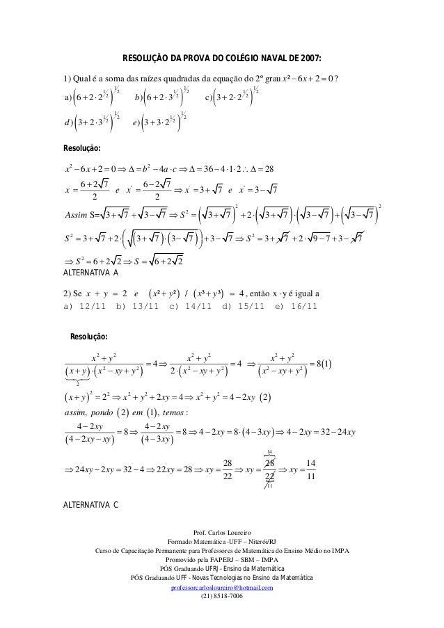 RESOLUÇÃO DA PROVA DO COLÉGIO NAVAL DE 2007:1) Qual é a soma das raízes quadradas da equação do 2º grau x ²  6 x  2  0 ...