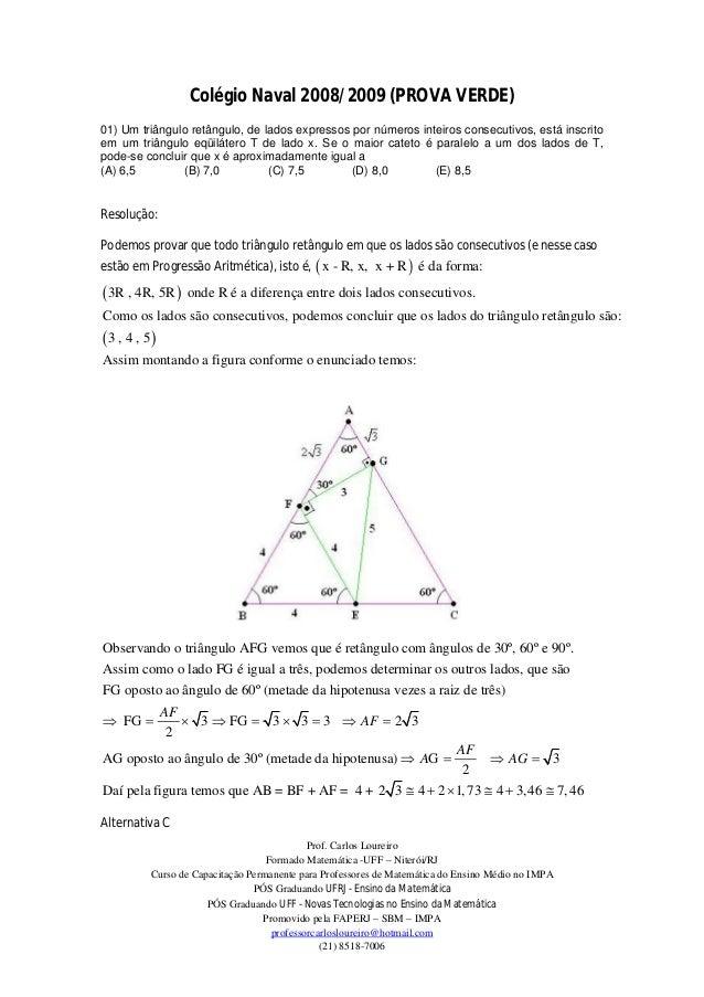 Colégio Naval 2008/2009 (PROVA VERDE)01) Um triângulo retângulo, de lados expressos por números inteiros consecutivos, est...