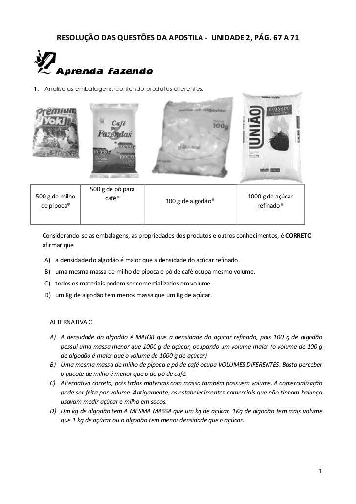 RESOLUÇÃO DAS QUESTÕES DA APOSTILA - UNIDADE 2, PÁG. 67 A 71       Aprenda Fazendo1. Analise as embalagens, contendo produ...