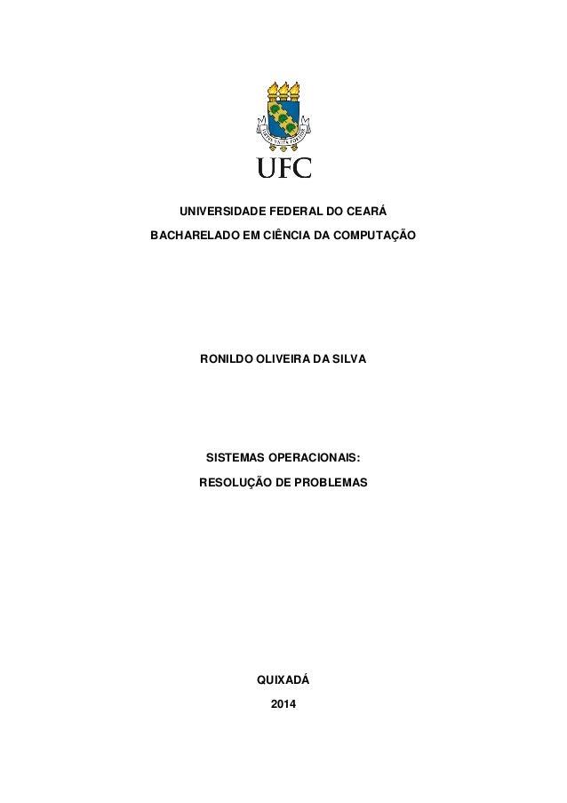 UNIVERSIDADE FEDERAL DO CEARÁ  BACHARELADO EM CIÊNCIA DA COMPUTAÇÃO  RONILDO OLIVEIRA DA SILVA  SISTEMAS OPERACIONAIS:  RE...