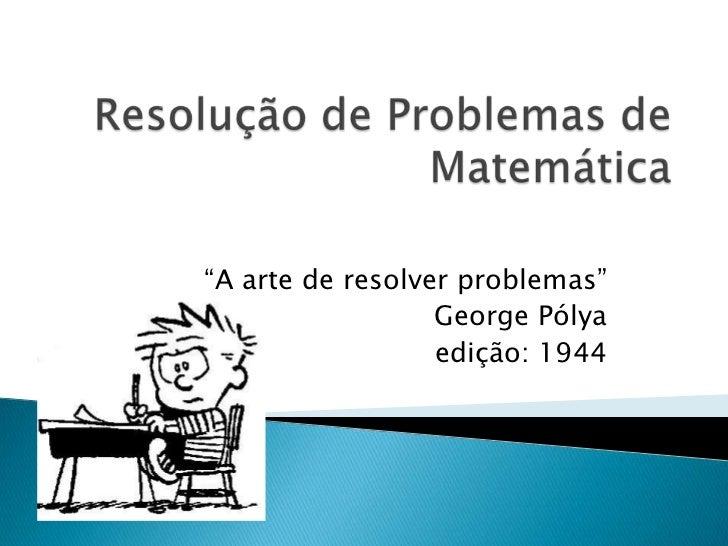 """""""A arte de resolver problemas""""                  George Pólya                  edição: 1944"""