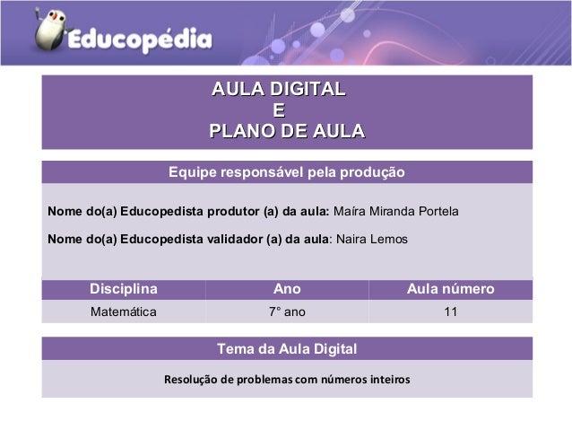 Tema da Aula Digital Resolução de problemas com números inteiros Disciplina Ano Aula número Matemática 7° ano 11 AULA DIGI...