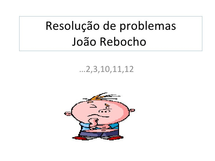 Resolução de problemas João Rebocho  … 2,3,10,11,12