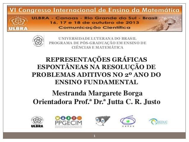 REPRESENTAÇÕES GRÁFICAS ESPONTÂNEAS NA RESOLUÇÃO DE PROBLEMAS ADITIVOS NO 2º ANO DO ENSINO FUNDAMENTAL Mestranda Margarete...