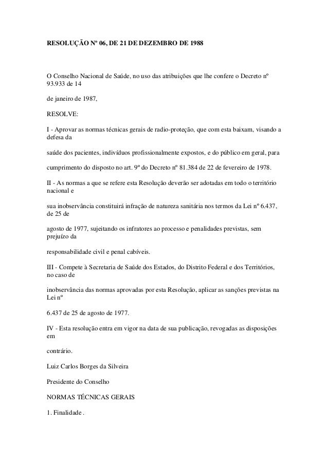 RESOLUÇÃO Nº 06, DE 21 DE DEZEMBRO DE 1988 O Conselho Nacional de Saúde, no uso das atribuições que lhe confere o Decreto ...