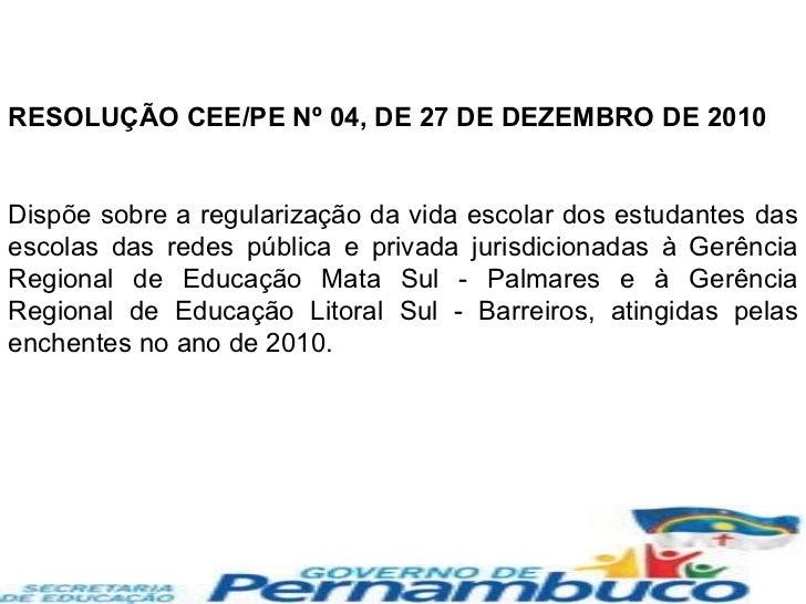RESOLUÇÃO CEE/PE Nº 04, DE 27 DE DEZEMBRO DE 2010 Dispõe sobre a regularização da vida escolar dos estudantes das escolas ...