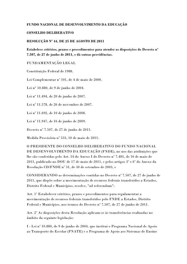 FUNDO NACIONAL DE DESENVOLVIMENTO DA EDUCAÇÃOCONSELHO DELIBERATIVORESOLUÇÃO Nº 44, DE 25 DE AGOSTO DE 2011Estabelece crité...