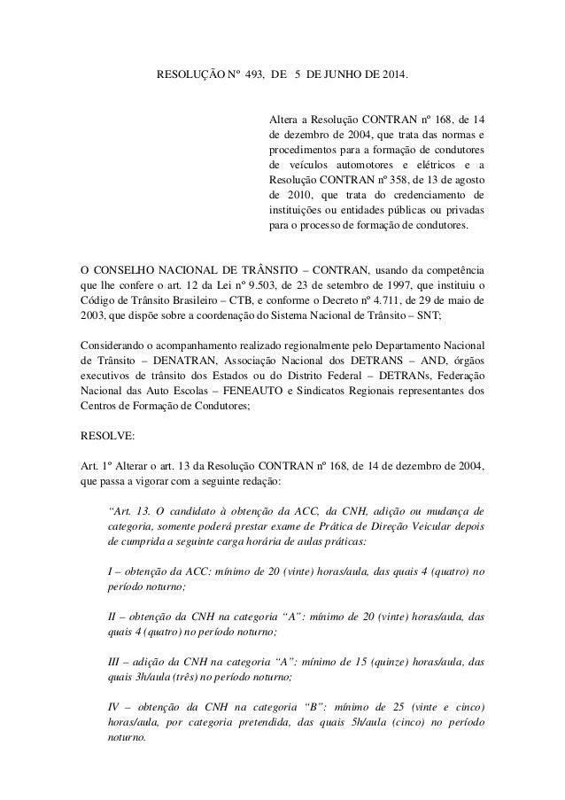 RESOLUÇÃO Nº 493, DE 5 DE JUNHO DE 2014. Altera a Resolução CONTRAN nº 168, de 14 de dezembro de 2004, que trata das norma...