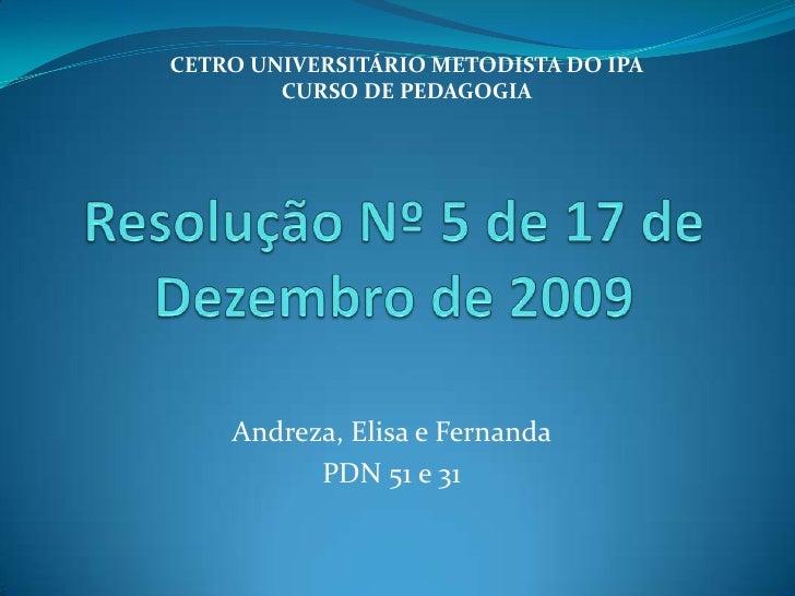 CETRO UNIVERSITÁRIO METODISTA DO IPA        CURSO DE PEDAGOGIA    Andreza, Elisa e Fernanda          PDN 51 e 31