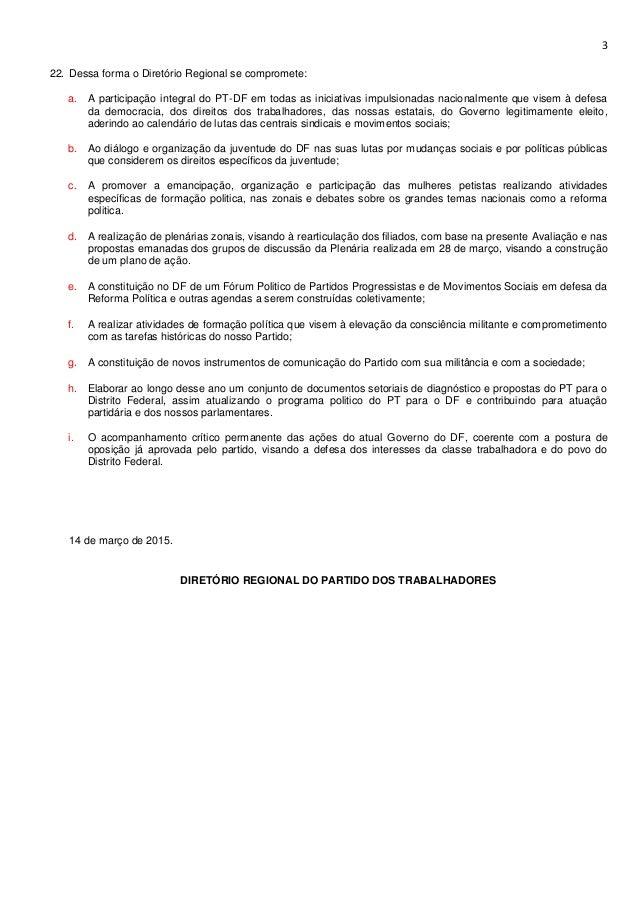 3 22. Dessa forma o Diretório Regional se compromete: a. A participação integral do PT-DF em todas as iniciativas impulsio...