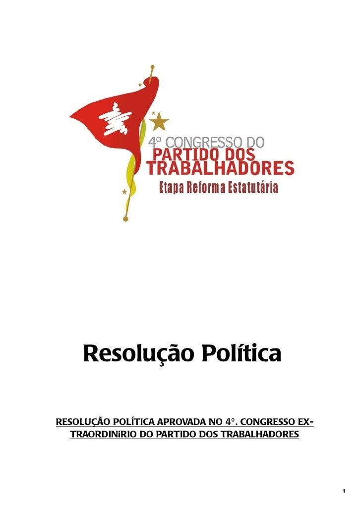 Resolução PolíticaRESOLUÇÃO POLÍTICA APROVADA NO 4º . CONGRESSO EX-   TRAORDINÁRIO DO PARTIDO DOS TRABALHADORES           ...