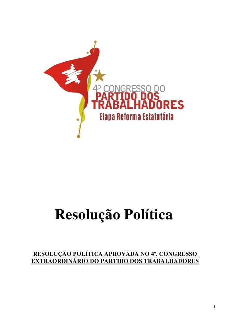 Resolução PolíticaRESOLUÇÃO POLÍTICA APROVADA NO 4º. CONGRESSOEXTRAORDINÁRIO DO PARTIDO DOS TRABALHADORES                 ...