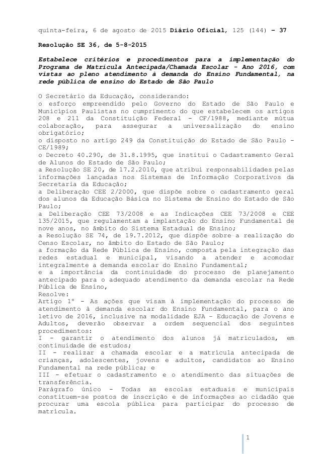 1 quinta-feira, 6 de agosto de 2015 Diário Oficial, 125 (144) – 37 Resolução SE 36, de 5-8-2015 Estabelece critérios e pro...
