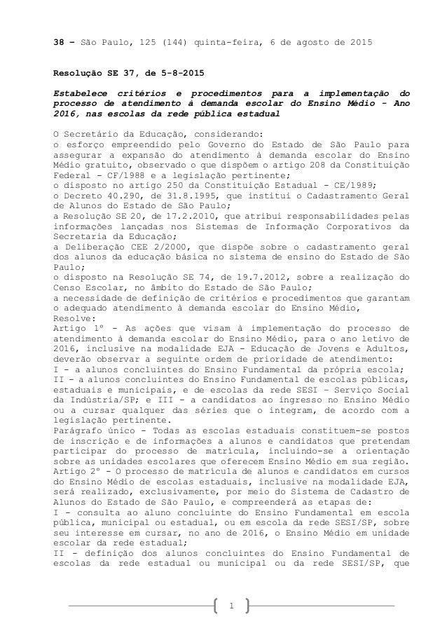 1 38 – São Paulo, 125 (144) quinta-feira, 6 de agosto de 2015 Resolução SE 37, de 5-8-2015 Estabelece critérios e procedim...