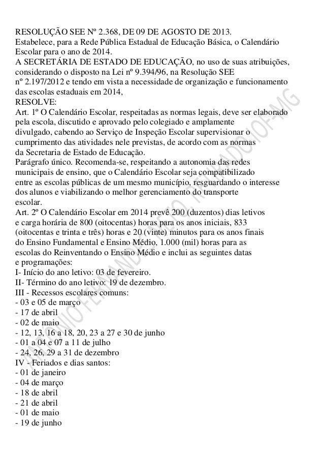 RESOLUÇÃO SEE Nº 2.368, DE 09 DE AGOSTO DE 2013. Estabelece, para a Rede Pública Estadual de Educação Básica, o Calendário...