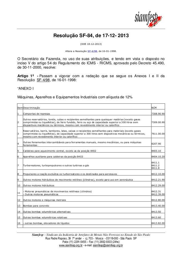 Resolução SF-84, de 17-12- 2013 (DOE 18-12-2013) Altera a Resolução SF-4/98, de 16-01-1998.  O Secretário da Fazenda, no u...