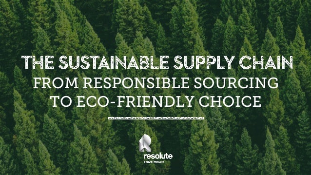 FROM RESPONSIBLE SOURCING TO ECO-FRIENDLY CHOICE