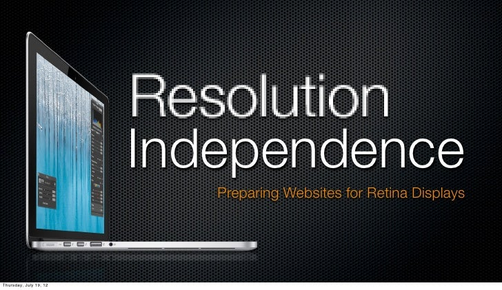 Independence                           Preparing Websites for Retina DisplaysThursday, July 19, 12