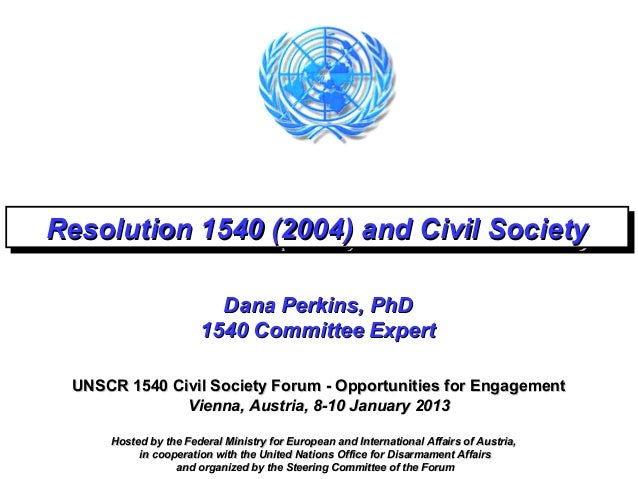 Resolution 1540 (2004) and Civil SocietyResolution 1540 (2004) and Civil Society                        Dana Perkins, PhD ...