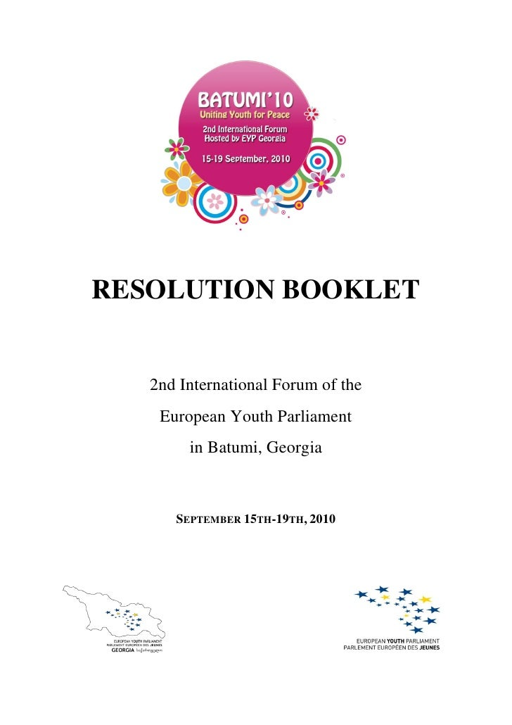 RESOLUTION BOOKLET      2nd International Forum of the     European Youth Parliament         in Batumi, Georgia          S...