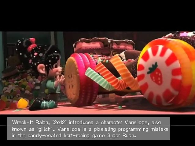Wreck-It Ralph, (2o12) introduces a character Vanellope, also known as 'glitch'. Vanellope is a pixelating programming mis...