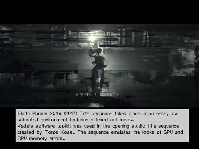 Blade Runner 2049 (2017) Title sequence takes place in an eerie, low saturated environment featuring glitched out logos. V...