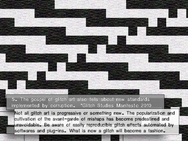 5. The gospel of glitch art also tells about new standards implemented by corruption. *Glitch Studies Manifesto 2010 Not a...