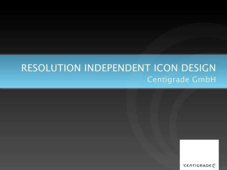 RESOLUTION INDEPENDENT ICON DESIGN                      Centigrade GmbH