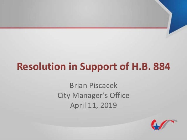 Resolution in Support of H.B. 884 Brian Piscacek City Manager's Office April 11, 2019