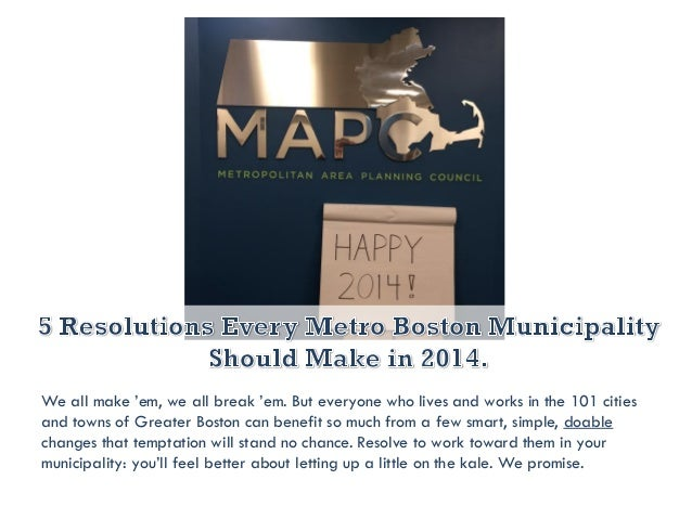 We all make 'em, we all break 'em. But everyone who lives and works in the 101 cities and towns of Greater Boston can bene...