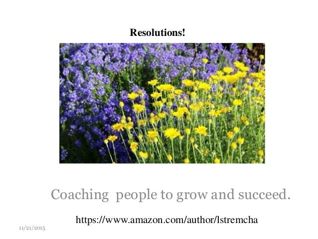 Coaching people to grow and succeed. 11/21/2015 Resolutions! https://www.amazon.com/author/lstremcha