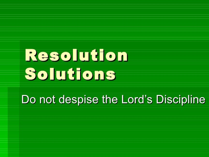Resolution Solutions Do not despise the Lord's Discipline