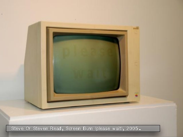 Steve Or Steven Read, Screen Burn (please wait), 2005.