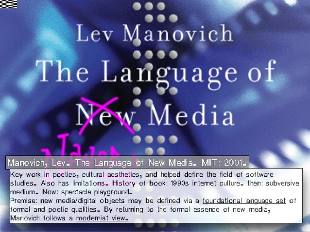 Manovich, Lev. The Language of New Media. MIT: 2001. Key work in poetics, cultural aesthetics, and helped define the field...